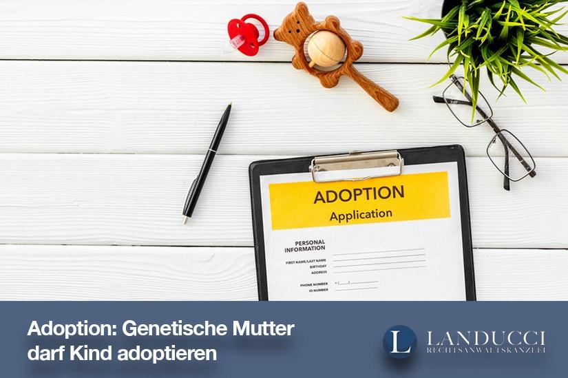 Genetische Mutter darf Kind adoptieren