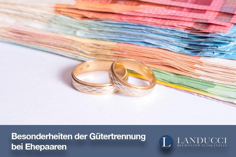 Gütertrennung bei Ehepaaren: Die Besonderheiten