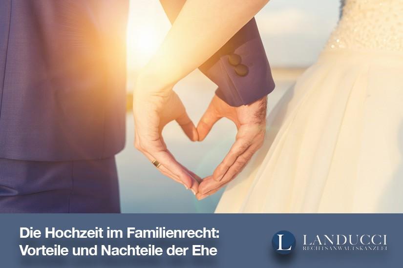 Die Hochzeit im Familienrecht: Vorteile und Nachteile der Ehe