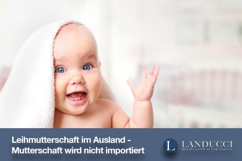 Leihmutterschaft im Ausland - Mutterschaft kann nicht importiert werden